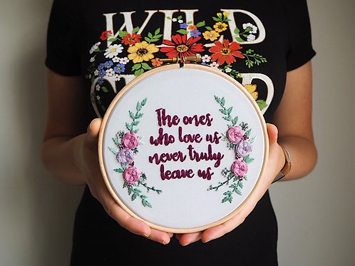 The Ones Who Love Us Never Truly Leave Us Floral Cluster Embroidery Hoop