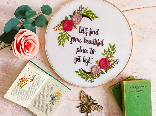 Let's Find Some Beautiful Place To Get Lost Embroidery Hoop