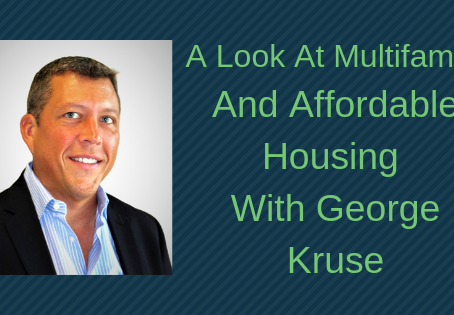 Quantum Listing Blog: A Look At Multifamily and Affordable Housing With George Kruse Part 1