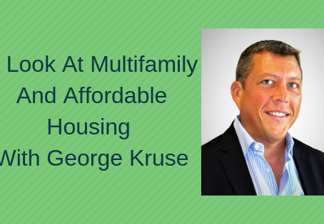 Quantum List Blog: A Look At Multifamily and Affordable Housing With George Kruse, Part 2