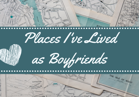 Places I've Lived as Boyfriends