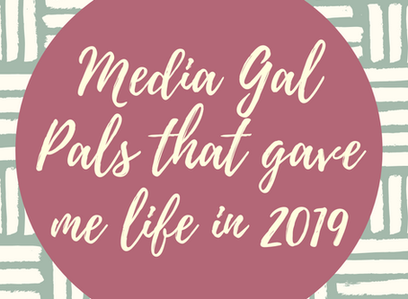 Media Gal Pals That Gave Me Life in 2019