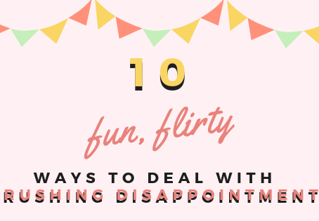 10 Fun, Flirty Ways to Deal with Crushing Disappointment!