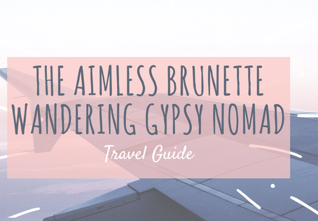 The Aimless Brunette Wandering Gypsy Nomad: Travel Guide