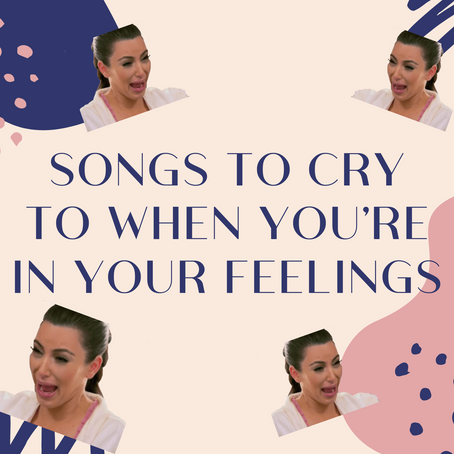 Songs to Cry To When You're In Your Feelings