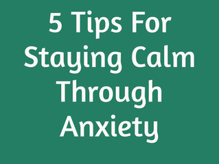 5 tips for staying calm through anxiety