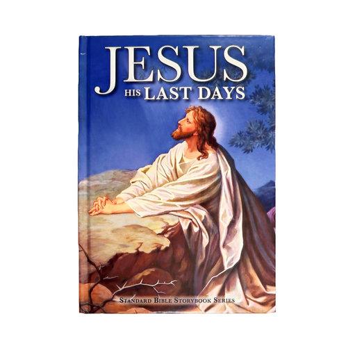 Jesus His Last Days