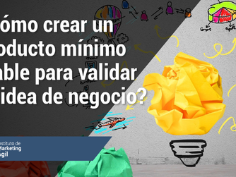 ¿Cómo crear un producto mínimo viable para validar tu idea de negocio?