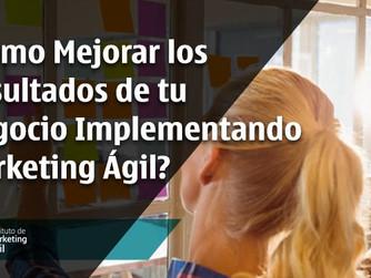 ¿Cómo Mejorar los Resultados de tu Negocio Implementando Marketing Ágil?