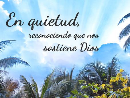 """""""En quietud, reconociendo que nos sostiene Dios"""""""