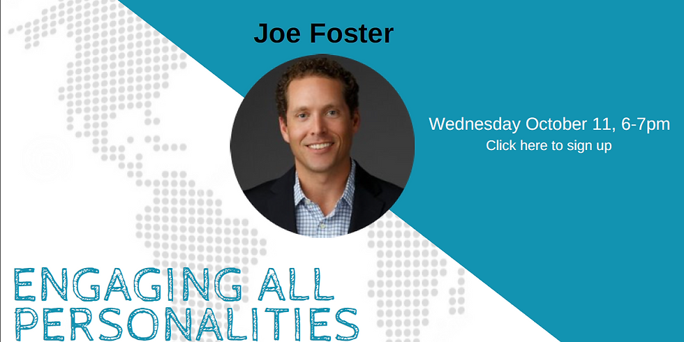 WEBINAR: THE FOUR KEYS OF ENGAGING ALL PERSONALITIES AND PERSPECTIVES Guest Presenter: Joe Foster