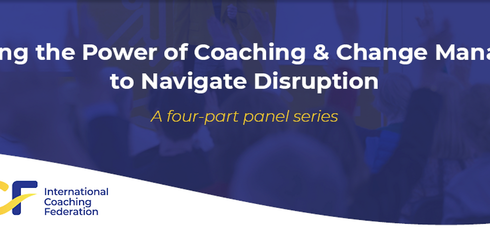 Leveraging the Power of Coaching & Change Management to Navigate Disruption