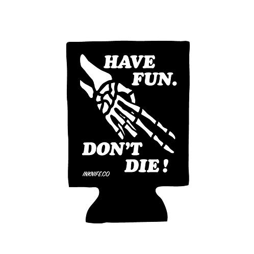 Don't Die Koozie