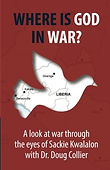 Book cover of Where Is God in War? A look at war through the eyes of Sackie Kwalalon with Dr. Doug Coller white dove silhouette over map of Liberia against red backdrop