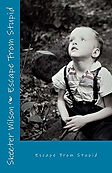 Book cover of Escape from Stupid by Skeeter Wilson black and white photo of young boy sitting among foliage daydreaming