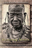 Book cover of Crossing Rivers by Skeeter Wilson elderly Maasai woman wearing traditional jewlery in sepia