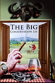 Book cover of the The Big Conservation Lie by John Mbaria and Mordecai Ogada white hands with cigar and glass of brandy in front of window rifle leaning next to window native Kenyan gathering wood outside