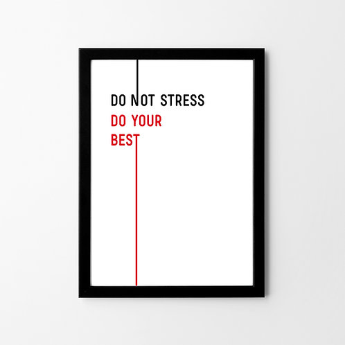 DO NOT STRESS