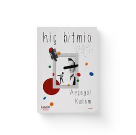 Hiç Bitmio - Aysegül Kalem  Ilksatır Yayınevi