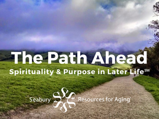 The Path Ahead: Spirituality & Purpose in Later Life℠