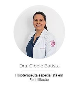 Dra. Cibele Batista - Fisioterapeuta Especialista em Reabilitação no CIP
