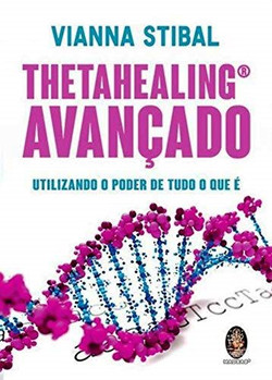 ThetaHealing avançado: Utilazando o poder de tudo o que é
