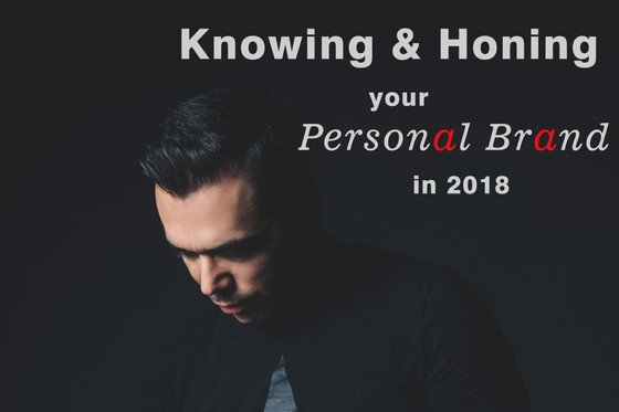 Knowing and Honing your Personal Brand in 2018