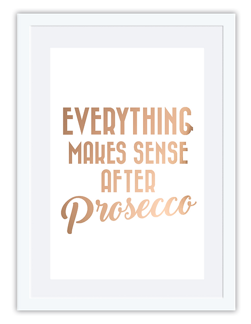 Everything makes sense after prosecco