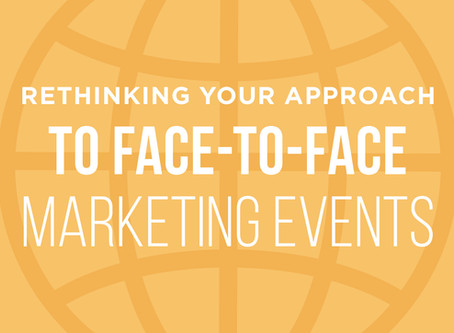 Rethinking your approach to face-to-face marketing events