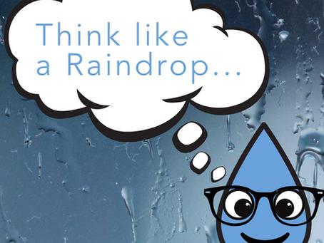 Think like a Raindrop.