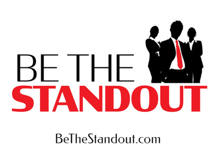 STANDOUT JOB SEEKERS & PROFESSIONALS NEW PROGRAM BE THE STANDOUT LAUNCHES TO HELP