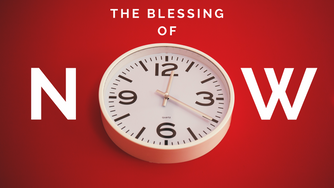 The Blessing of Now
