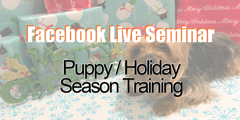 Facebook Live Seminar! - Puppy Training for the Holiday Season🎄