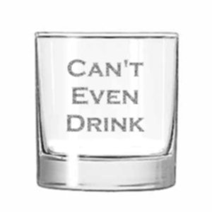 Can't Even Drink - Spirit Glass