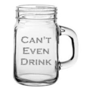 Can't Even Drink - Drinking Jar