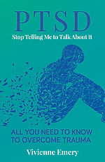 PTSD - Stop Telling Me to Talk About it - by Vivienne Emery