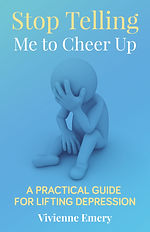 Stop Telling Me to Cheer Up - by Vivienne Emery