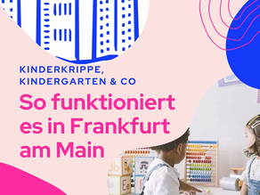 Kinderkrippe, Kindergarten & Co – So funktioniert es in Frankfurt am Main