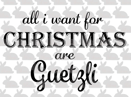 all i want for christmas are guetzli