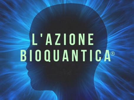 L'AZIONE BIOQUANTICA®