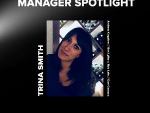 Manager spotlight: trina smigth...