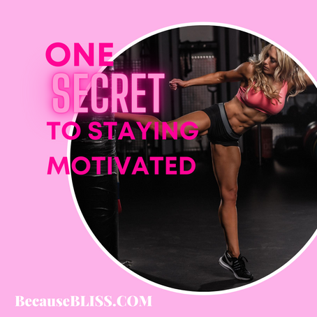THE ONE SECRET TO STAYING MOTIVATED