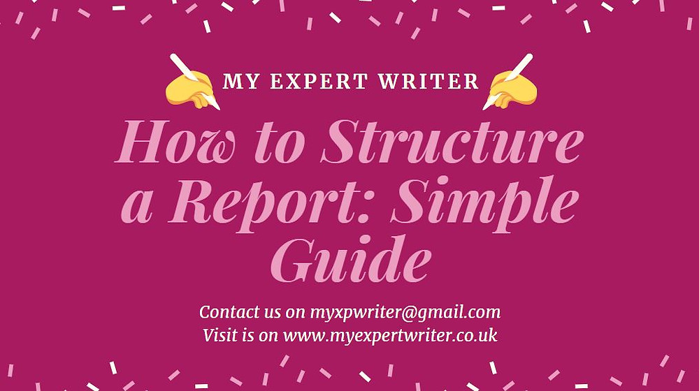 How to structure a report:Simple guide | My Expert Writer 2020 guide for academic students top tips