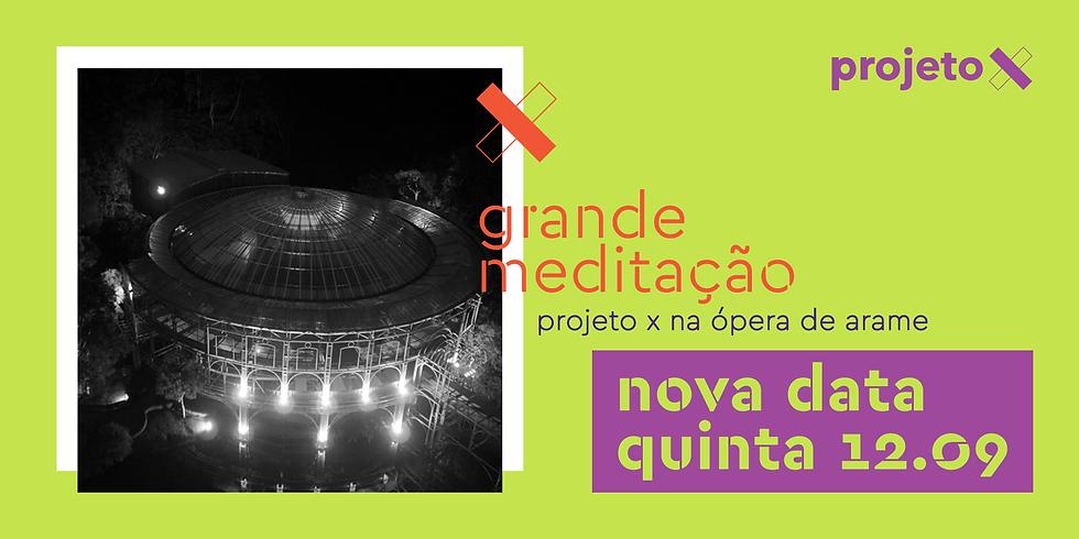 Grande Meditação - Projeto X na Ópera de Arame