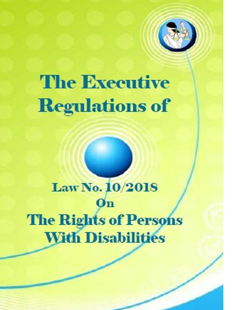 the Executive Regulations of  Law No. 10 /2018 on the Rights of Persons with Dis