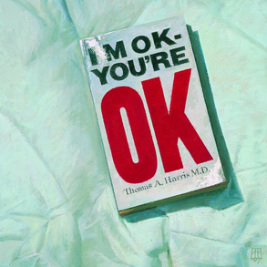 I'm Ok You're Ok