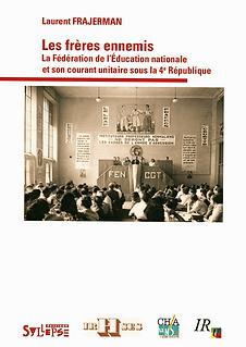 livre Laurent Frajerman, FEN, IVe République, militantisme, syndicalisme