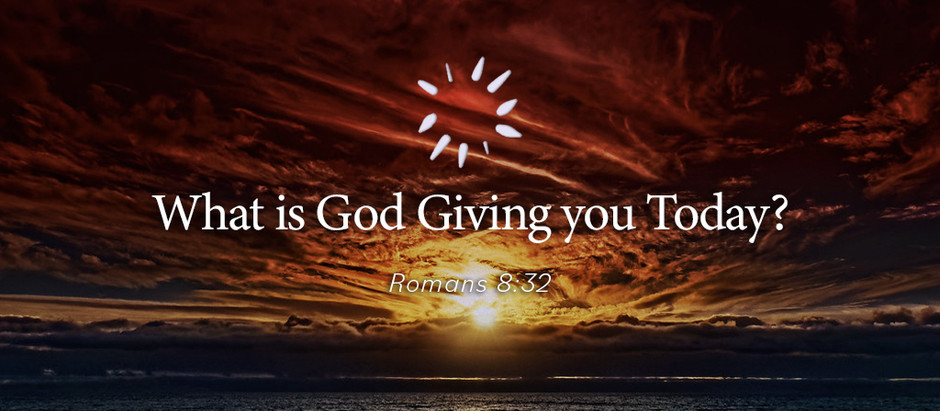 What is God Giving you Today?