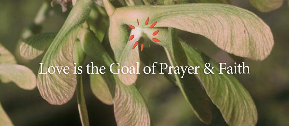 Love is the Goal of Prayer and Faith