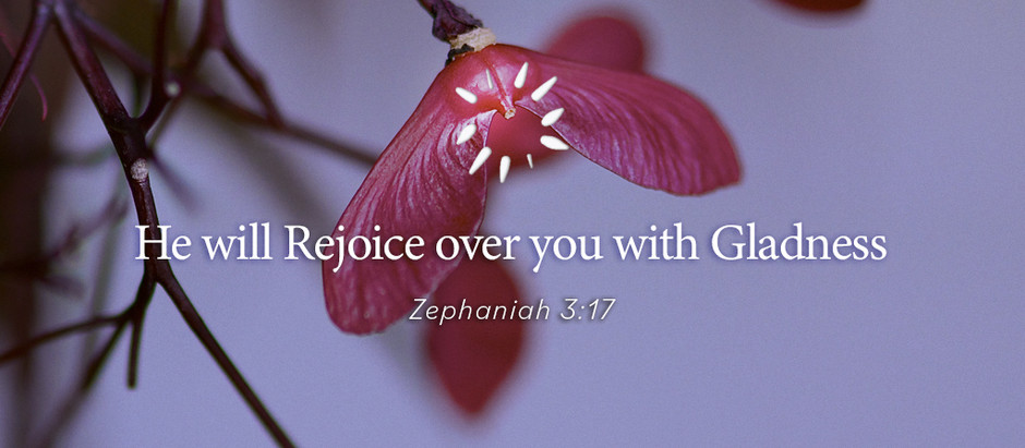 He will Rejoice over you with Gladness